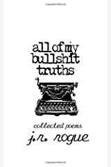 All Of My Bullshit Truths: Collected Poems Paperback
