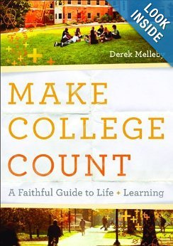 Derek Melleby , David Kinnaman Make College Count A Faithful Guide to Life and Learning