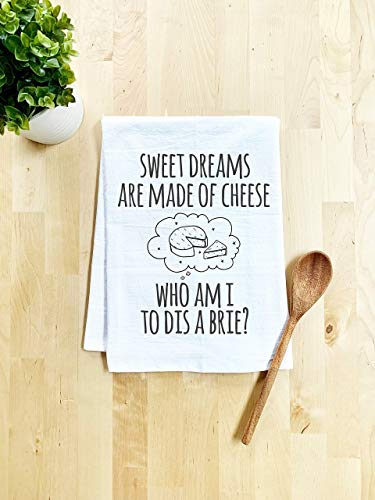 Funny Kitchen Towel, Sweet Dreams Are Made Of Cheese Who Am I To Dis A Brie?, Flour Sack Dish Towel, Sweet Housewarming Gift, White
