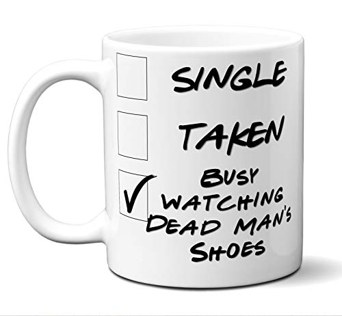 Funny Dead Man's Shoes Novelty Movie Lover Gift Mug. Single, Taken, Busy Watching. Poster, Men, Women, Birthday, Christmas, Father's Day, Mother's Day. 11 oz.
