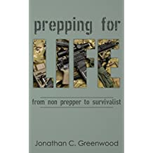 Prepping for Life: From non prepper to survivalist- Prepping is for everyone and you too, can learn how to be a pro prepper! (Prepping to be a Prepper)