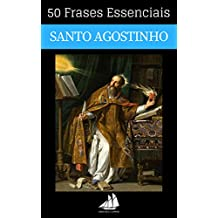50 Frases Essenciais de Santo Agostinho (Portuguese Edition)