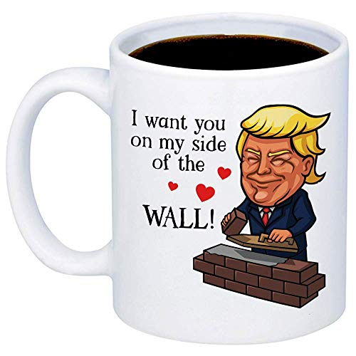 - My Cuppa Joy Funny Trump Mugs - I Want You On My Side Of The Wall Coffee Mug - 11oz Cup For Husband, Boyfriend, Girlfriend, Wife, Best Friend, Dad, Mom - Anniversary, Valentine's Day, Birthday Gift