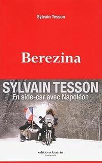 Bérézina : [en side-car avec Napoléon], Tesson, Sylvain