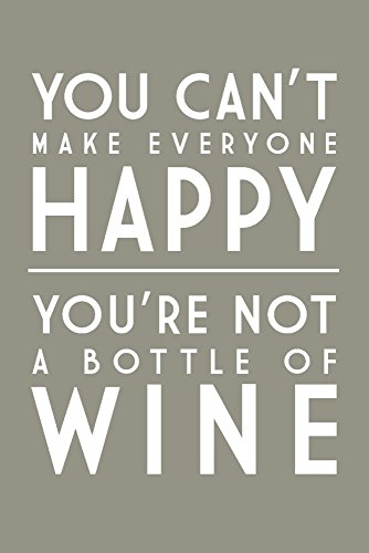 You Can't Make Everyone Happy - Wine Saying - Simply Said (36x54 Giclee Gallery Print, Wall Decor Travel Poster)
