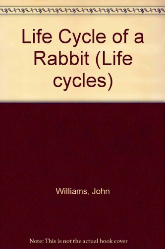 Life Cycle of a Rabbit (Life Cycles)
