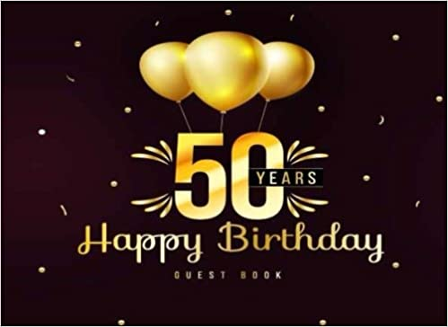 50 Years Happy Birthday Guest Book 50th Fifty Celebrating Message Log Keepsake Notebook For Family And Friend To Write