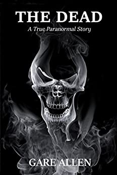 The Dead: A True Paranormal Story: A Study  of Reincarnation by [Allen, Gare]