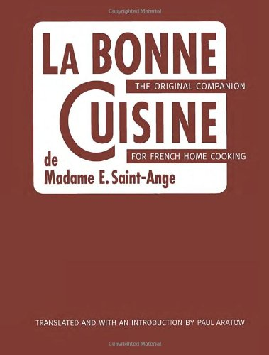 La Bonne Cuisine de Madame E. Saint-Ange: The Original Companion for French Home Cooking (1927) (Book) written by Madame Evelyn Saint-Ange, Paul Aratow