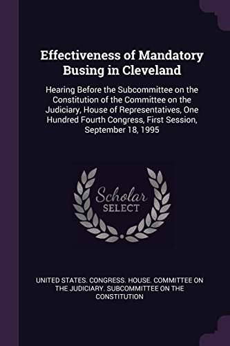 Effectiveness of Mandatory Busing in Cleveland: Hearing Before the Subcommittee on the Constitution of the Committee on the Judiciary, House of ... Congress, First Session, September 18, 1995