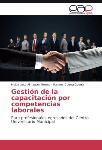 Descargar Libro Gestión De La Capacitación Por Competencias Laborales: Para Profesionales Egresados Del Centro Universitario Municipal Maida Luisa Almaguer Mojena