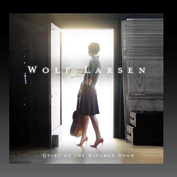 Quiet at the Kitchen Door & Wolf Larsen - Quiet at the Kitchen Door - Amazon.com Music