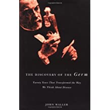 The Discovery of the Germ: Twenty Years That Transformed the Way We Think About Disease (Revolutions in Science)
