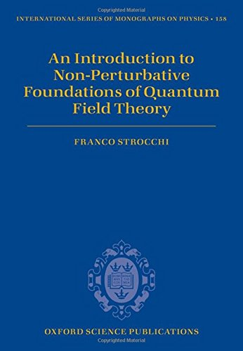 An Introduction to Non-Perturbative Foundations of Quantum Field Theory (International Series of Monographs on Physics)