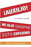 Â¡AUXILIO! Mi Hijo Siempre Esta Enfermo, Maria Gonzalez, 1477430881