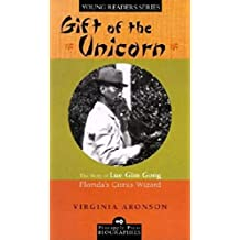 Gift of the Unicorn: The Story of Lue Gim Gong, Florida's Citrus Wizard (Pineapple Press Biography)