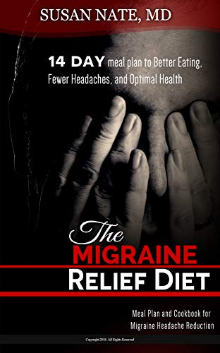 The Migraine Relief diet: 14 day meal plan to Better Eating,  Fewer Headaches, and Optimal Health (Best Diet For Migraine Sufferers)