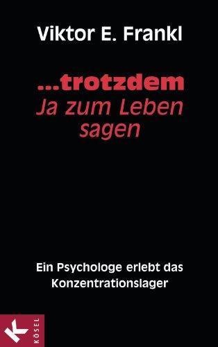 ... trotzdem Ja zum Leben sagen: Ein Psychologe erlebt das Konzentrationslager (German - Deutschland Ja