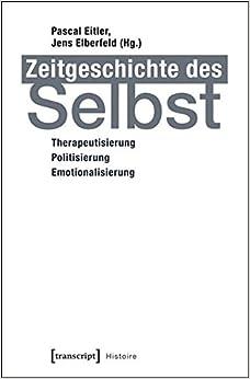 Zeitgeschichte des Selbst: Therapeutisierung - Politisierung - Emotionalisierung (Histoire)