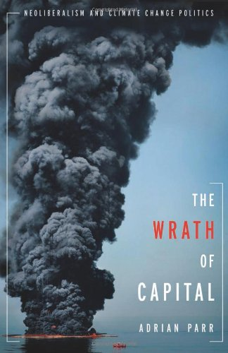 The Wrath of Capital: Neoliberalism and Climate Change Politics (New Directions in Critical Theory)