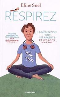 Respirez : La méditation pour les parents et les ados par Eline Snel
