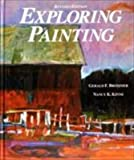 Exploring Painting, Gerald F. Brommer and Nancy Kinne, 0871922878