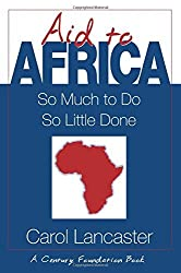 Aid to Africa: So Much To Do, So Little Done (Century Foundation Book) by Lancaster Carol (1999-04-15) Paperback
