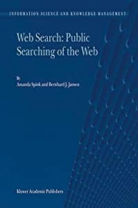 Web Search: Public Searching of the Web (Information Science and Knowledge Management) by Amanda Spink (2004-07-21)