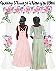 Mother Of The Bride Wedding Planner: The Wedding Planning Organizer For Moms From Daughters - Best Planner, Expense Tracker, Guest List Organizer & Checklist For The Busy Mother Of The Bride