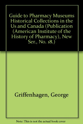 Pharmacy Canada (Guide to Pharmacy Museums and Historical Collections in the United States and Canada)