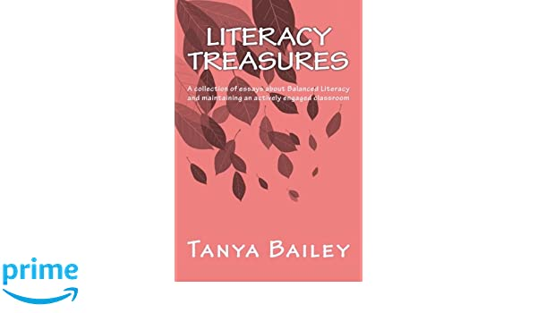 Essay Topics For Research Paper Amazoncom Literacy Treasures A Collection Of Essays About Balanced  Literacy And Maintaining An Actively Engaged Classroom   Tanya Bailey  Synthesis Essay also English Creative Writing Essays Amazoncom Literacy Treasures A Collection Of Essays About  Thesis Examples For Argumentative Essays