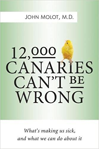12,000 Canaries Can't Be Wrong: What's Making Us Sick and What We Can Do About It