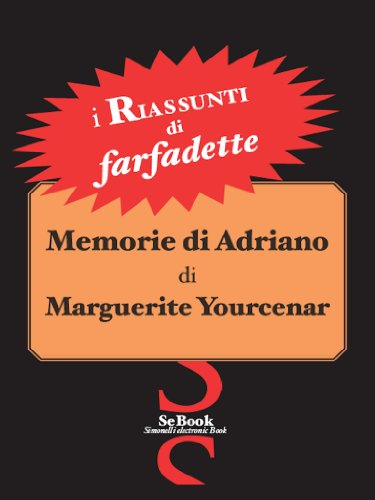 Memorie di Adriano di Maguerite Yourcenar - RIASSUNTO (Italian Edition)