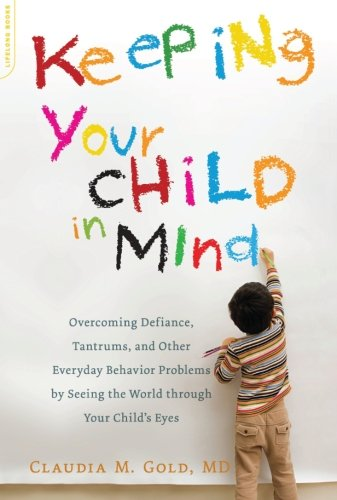 Keeping Your Child in Mind: Overcoming Defiance, T…
