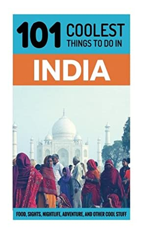 101 Coolest Things to Do in India: 101 Coolest Things to Do in India (Backpacking India, Goa, Rajasthan, New Delhi, Kerala, Mumbai, (India Rajasthan)