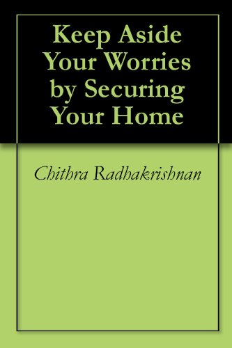 Keep Aside Your Worries by Securing Your Home