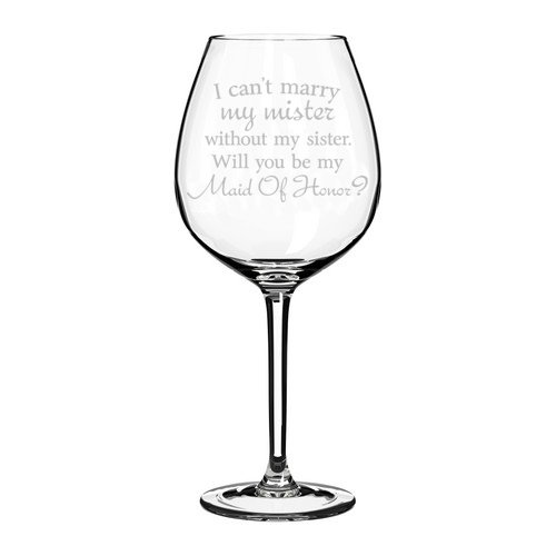 Wine Glass Goblet I Can't Marry My Mister Without My Sister Maid of Honor Proposal (10 oz) MIP