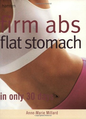 Firm Abs Flat Stomach: In Only 30 Days