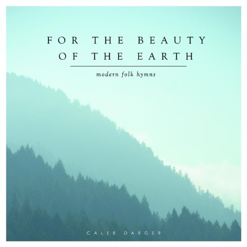 For the Beauty of the Earth: M...