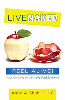 Live Naked, Feel Alive!: Your Gateway to a Simply Fresh Lifestyle (English Edition) por [Shah, Anita]