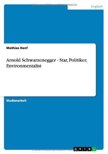 Arnold Schwarzenegger - Star, Politiker, Environmentalist (German Edition) by GRIN Publishing