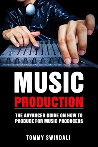 Music Producers Handbook - Music Production: The Advanced Guide On How to Produce for Music Producers