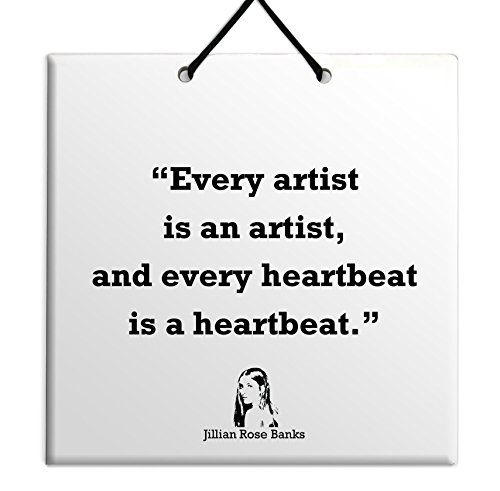 Body-Soul-n-Spirit Quotes Jillian Rose Banks Best Gift Idea Occasion Popular Quote Plaque Tile Decoration-Every Artist is an Artist, and Every Heartbeat is a Heartbeat.