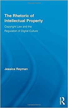 Book The Rhetoric of Intellectual Property: Copyright Law and the Regulation of Digital Culture (Routledge Studies in Rhetoric and Communication)
