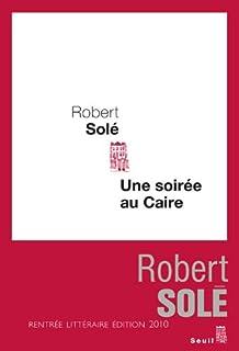 Une soirée au Caire : roman, Solé, Robert