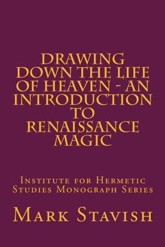 Download Drawing Down the Life of Heaven - An Introduction to Renaissance Magic: Institute for Hermetic Studies Monograph Series ebook