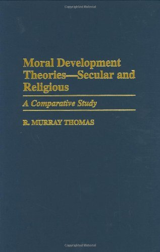 Download Moral Development Theories — Secular and Religious: A Comparative Study (Contributions to the Study of Education) Pdf