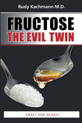 fructose+health Products : Fructose - The Evil Twin: Sweet And Deadly