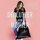 Declutter Like a Mother: A Guilt-Free, No-Stress