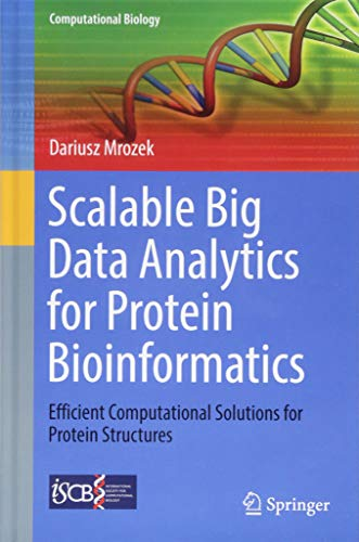 Scalable Big Data Analytics for Protein Bioinformatics: Efficient Computational Solutions for Protein Structures (Computational Biology) ()